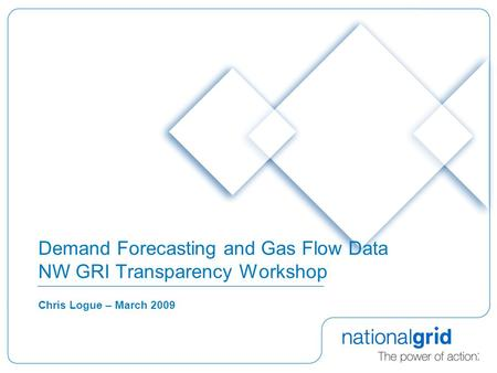 Demand Forecasting and Gas Flow Data NW GRI Transparency Workshop Chris Logue – March 2009.