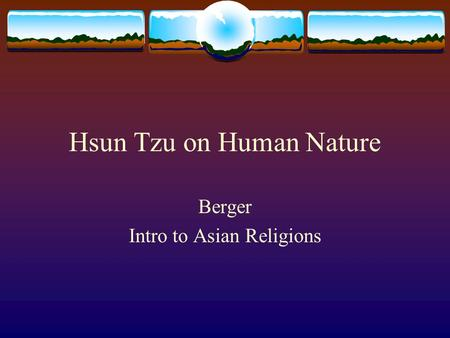 Hsun Tzu on Human Nature Berger Intro to Asian Religions.