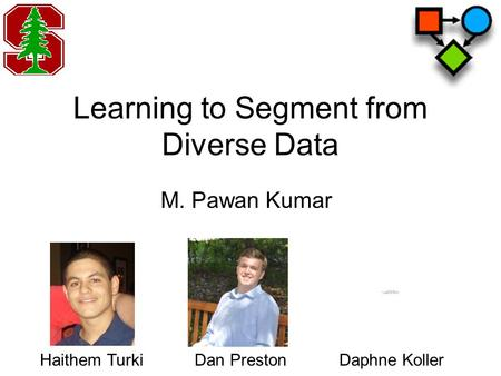 Learning to Segment from Diverse Data M. Pawan Kumar Daphne KollerHaithem TurkiDan Preston.