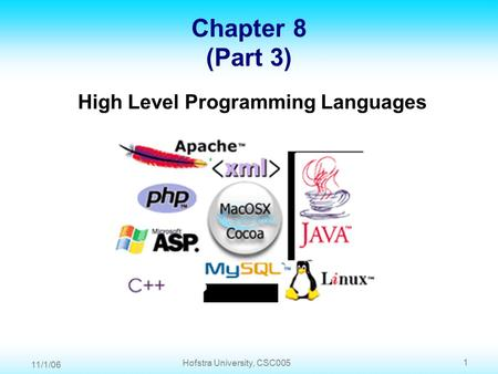 11/1/06 1 Hofstra University, CSC005 Chapter 8 (Part 3) High Level Programming Languages.