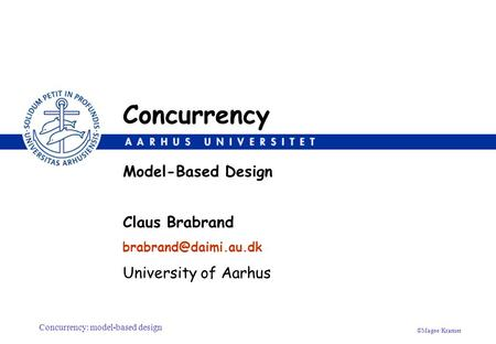 Concurrency: model-based design ©Magee/Kramer Claus Brabrand University of Aarhus Model-Based Design Concurrency.
