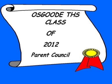 OSGOODE THS CLASS OF 2012 Parent Council HANDOUTS TODAY:  INFO 2012 & Pamphlet  COLLEGE GUIDE  FACT SHEET / Useful dates & deadlines All available.