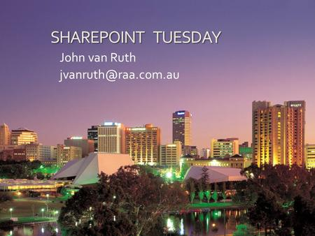 SHAREPOINT TUESDAY John van Ruth