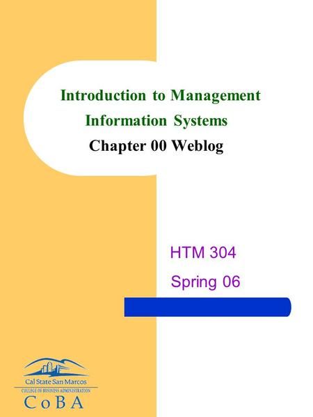 Introduction to Management Information Systems Chapter 00 Weblog HTM 304 Spring 06.