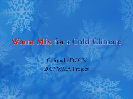 Warm Mix for a Cold Climate Colorado DOT's 2007 WMA Project.