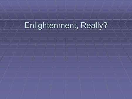 Enlightenment, Really?. Encyclopedia Definition The term also more specifically refers to an intellectual movement, The Enlightenment, which is described.