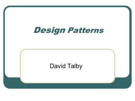 Design Patterns David Talby. This Lecture Handle Synchronization & Events Observer Simplify Complex Interactions Mediator Change Behavior Dynamically.