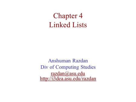 Chapter 4 Linked Lists Anshuman Razdan Div of Computing Studies