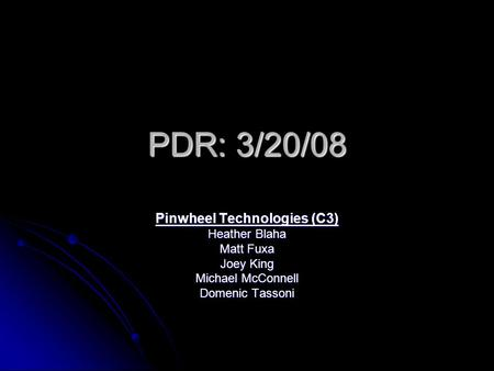 PDR: 3/20/08 Pinwheel Technologies (C3) Heather Blaha Matt Fuxa Joey King Michael McConnell Domenic Tassoni.
