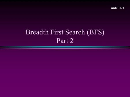 Breadth First Search (BFS) Part 2 COMP171. Graph / Slide 2 Shortest Path Recording * BFS we saw only tells us whether a path exists from source s, to.