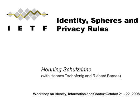 Identity, Spheres and Privacy Rules Henning Schulzrinne (with Hannes Tschofenig and Richard Barnes) Workshop on Identity, Information and Context October.