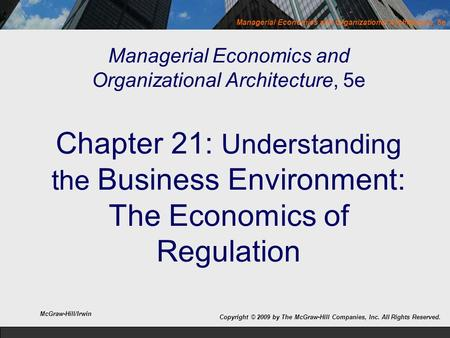 Managerial Economics and Organizational Architecture, 5e Managerial Economics and Organizational Architecture, 5e Chapter 21: Understanding the Business.
