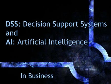 DSS: Decision Support Systems and AI: Artificial Intelligence