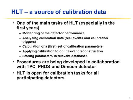 1 HLT – a source of calibration data One of the main tasks of HLT (especially in the first years) –Monitoring of the detector performance –Analysing calibration.