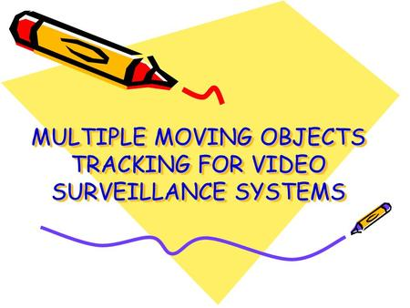 MULTIPLE MOVING OBJECTS TRACKING FOR VIDEO SURVEILLANCE SYSTEMS.