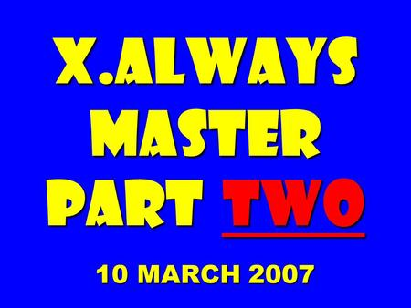 X.always MASTER PART TWO 10 MARCH 2007. Tom Peters' X25* EXCELLENCE. ALWAYS. XAlways.MASTER/PART 2.1O March 2007 *<strong>In</strong> Search of Excellence 1982-2007.