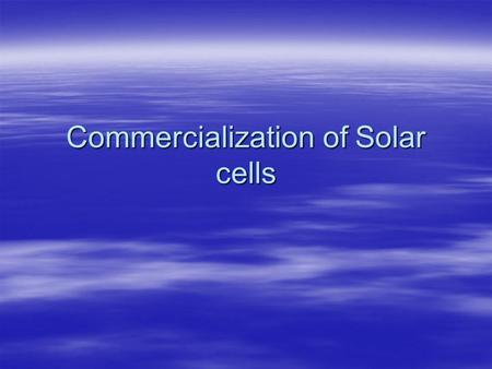 Commercialization of Solar cells. How it works  Cell  Modules  Panels  Arrays.