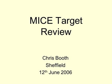 MICE Target Review Chris Booth Sheffield 12 th June 2006.