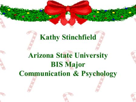 Kathy Stinchfield Arizona State University BIS Major Communication & Psychology.