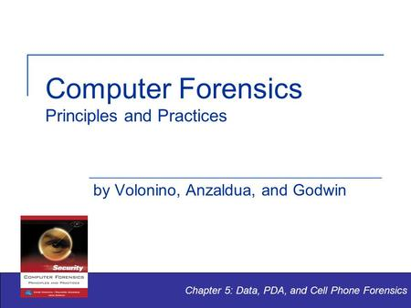 Computer Forensics Principles and Practices by Volonino, Anzaldua, and Godwin Chapter 5: Data, PDA, and Cell Phone Forensics.