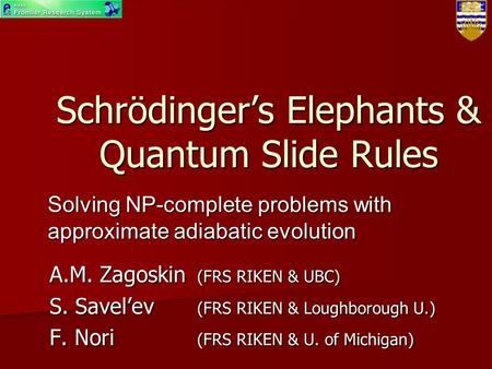 Schrödinger's Elephants & Quantum Slide Rules A.M. Zagoskin (FRS RIKEN & UBC) S. Savel'ev (FRS RIKEN & Loughborough U.) F. Nori (FRS RIKEN & U. of Michigan)