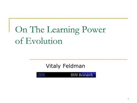 1 On The Learning Power of Evolution Vitaly Feldman.