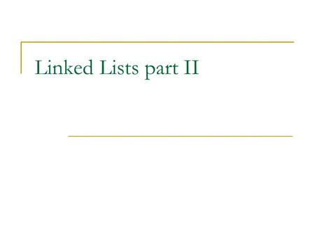 Linked Lists part II. Linked Lists A linked list is a dynamic data structure consisting of nodes and links: 627 start 8 This symbol indicates a null reference.