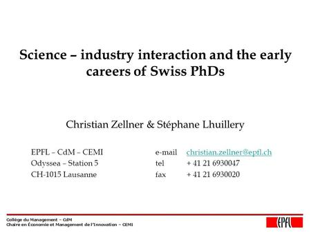 Science – industry interaction and the early careers of Swiss PhDs Christian Zellner & Stéphane Lhuillery EPFL – CdM –