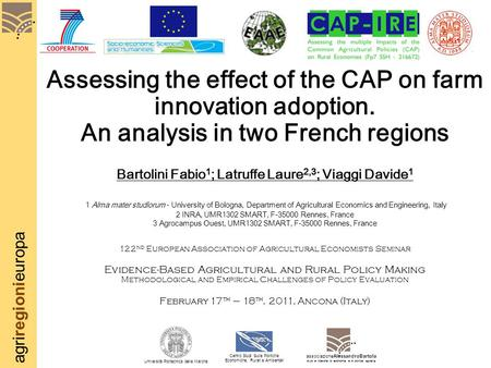Agriregionieuropa Assessing the effect of the CAP on farm innovation adoption. An analysis in two French regions Bartolini Fabio 1 ; Latruffe Laure 2,3.