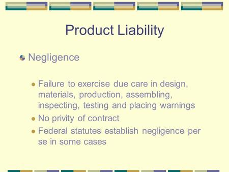 Product Liability Negligence Failure to exercise due care in design, materials, production, assembling, inspecting, testing and placing warnings No privity.