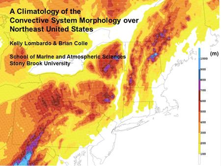 A Climatology of the Convective System Morphology over Northeast United States Kelly Lombardo & Brian Colle School of Marine and Atmospheric Sciences Stony.