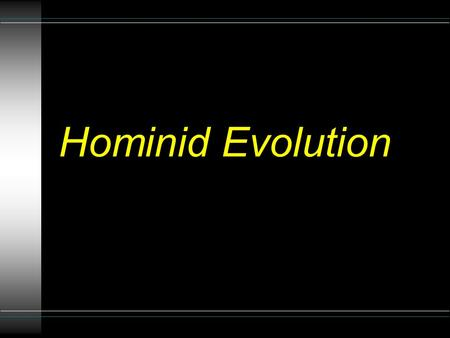 Hominid Evolution. When? Where? u Evolution Timeline Evolution Timeline.