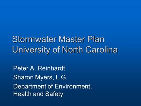 Stormwater Master Plan University of North Carolina Peter A. Reinhardt Sharon Myers, L.G. Department of Environment, Health and Safety.