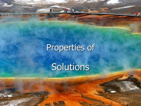 Properties of Solutions. Changes In State A Review of Matter Types of matter Types of matter Pure substances Pure substances –Elements – cannot be broken.