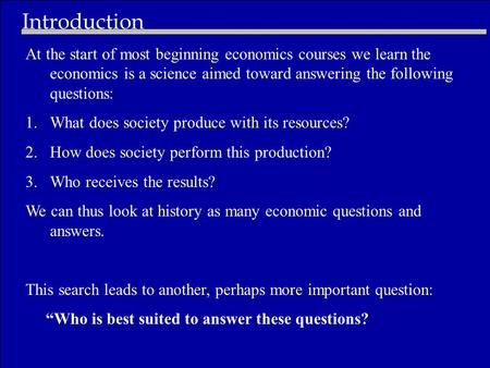 Introduction At the start of most beginning economics courses we learn the economics is a science aimed toward answering the following questions: 1.What.