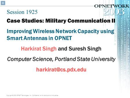Copyright © 2003 OPNET Technologies, Inc. Confidential, not for distribution to third parties. Case Studies: Military Communication II Improving Wireless.