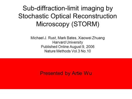 Sub-diffraction-limit imaging by Stochastic Optical Reconstruction Microscopy (STORM) Michael J. Rust, Mark Bates, Xiaowei Zhuang Harvard University Published.