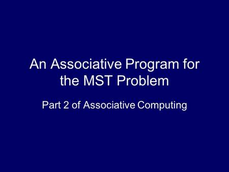 An <strong>Associative</strong> Program for the MST Problem Part 2 of <strong>Associative</strong> Computing.