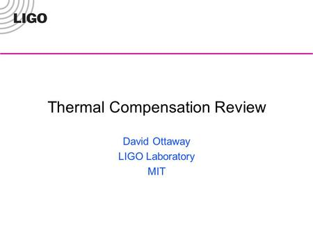 Thermal Compensation Review David Ottaway LIGO Laboratory MIT.