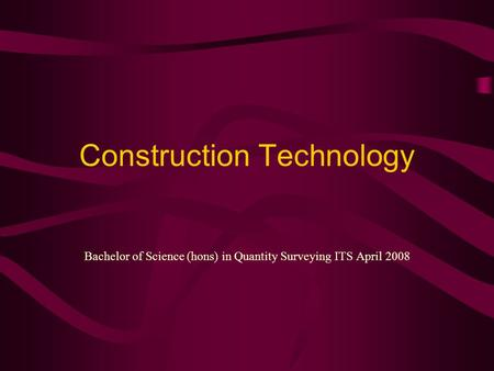 Construction Technology Bachelor of Science (hons) in Quantity Surveying ITS April 2008.