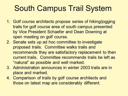 South Campus Trail System 1.Golf course architects propose series of hiking/jogging trails for golf course area of south campus presented by Vice President.