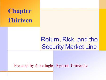 © 2003 The McGraw-Hill Companies, Inc. All rights reserved. Return, Risk, and the Security Market Line Chapter Thirteen Prepared by Anne Inglis, Ryerson.