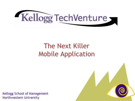 The Next Killer Mobile Application Kellogg School of Management Northwestern University.