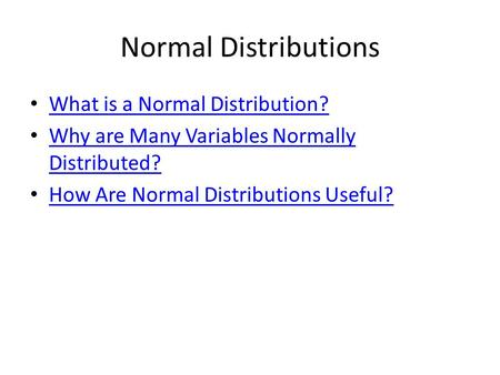 Normal Distributions What is a Normal Distribution? Why are Many Variables Normally Distributed? Why are Many Variables Normally Distributed? How Are Normal.