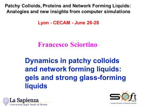 Patchy Colloids, Proteins and Network Forming Liquids: Analogies and new insights from computer simulations Lyon - CECAM - June 26-28 Dynamics in patchy.