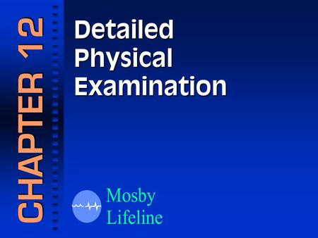 Detailed Physical Examination CHAPTER 12. Detailed Physical Examination Patients Needing a Detailed Examination.