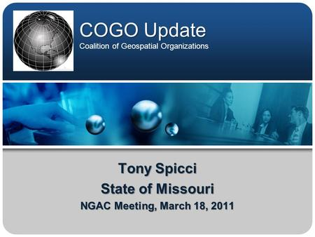 COGO Update COGO Update Coalition of Geospatial Organizations Tony Spicci State of Missouri NGAC Meeting, March 18, 2011.