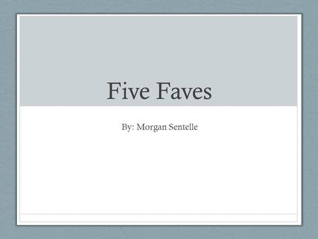 Five Faves By: Morgan Sentelle. Marilyn Monroe's Five Faves.