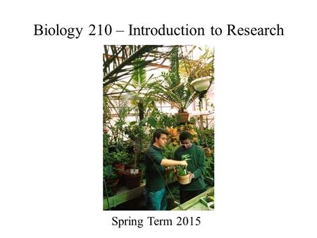 Biology 210 – Introduction to Research Spring Term 2015.