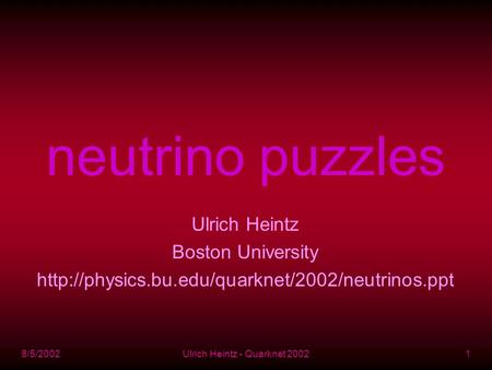 8/5/2002Ulrich Heintz - Quarknet 20021 neutrino puzzles Ulrich Heintz Boston University